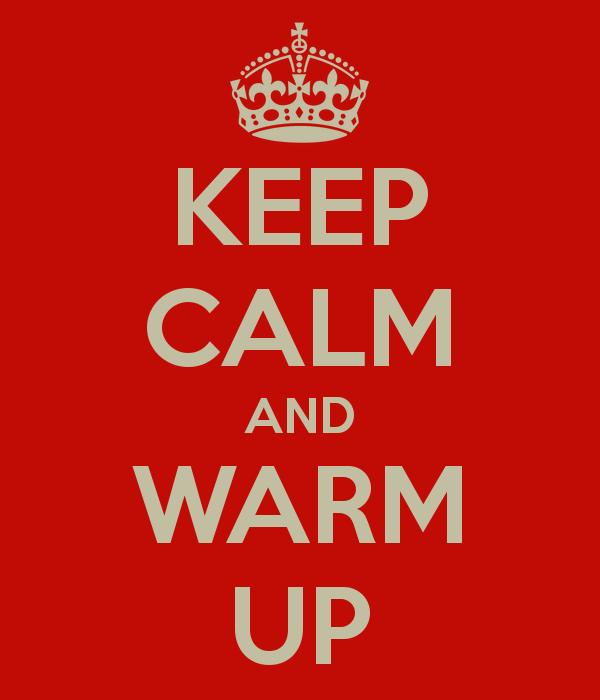 keep calm and warm-up